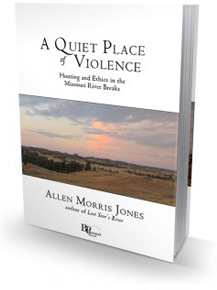 A Quiet Place of Violence: Hunting and Ethics in the Missouri River Breaks - by Allen Morris Jones