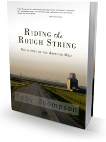 Riding the Rough String: Reflections on the American West - by Toby Thompson