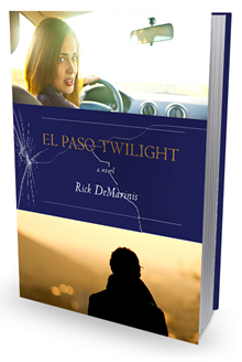 El Paso Twilight a Novel by Rick DeMarinis