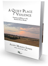 A Quiet Place of Violence: Hunting and Ethics in the Missouri River Breaks , by Allen Morris Jones